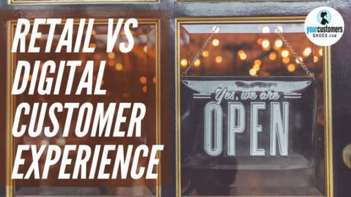 retail versus digital customer experience your customers shoes