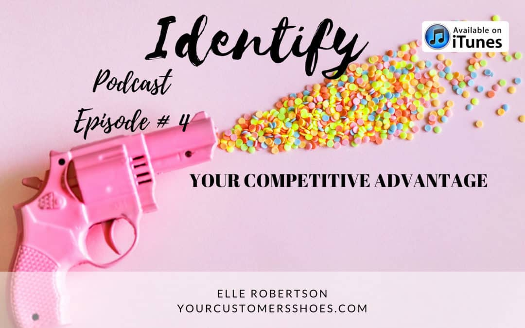 Podcast Episode 4: Identifying Your Competitive Advantage (Listening Time: 18 Minutes)