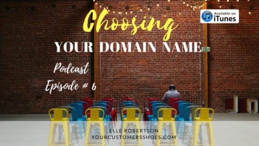 choosing your domain name your customers shoes podcast episode 7