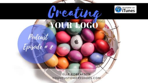 creating your logo your customers shoes podcast episode 8