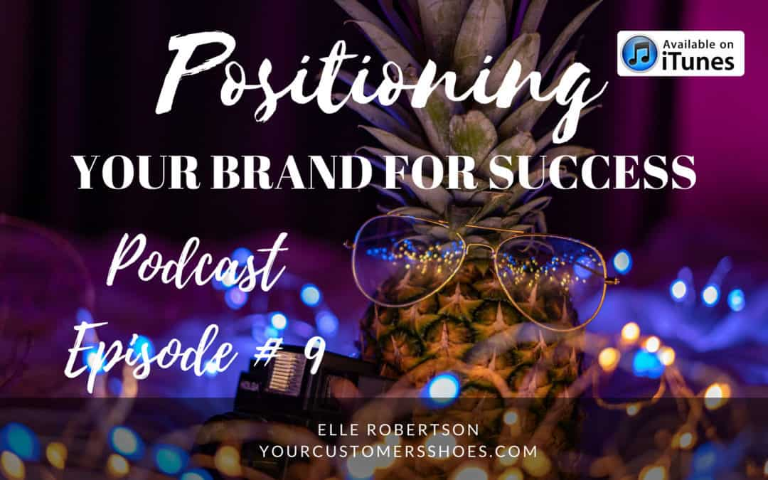 Podcast Episode 9: Positioning Your Brand For Success (Listening Time: 36 Minutes)