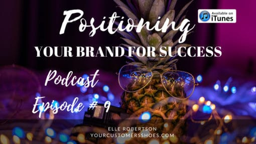 positioning your brand for success your customers shoes podcast episode 1