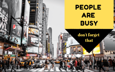 People Are Busy. Don't Forget That.